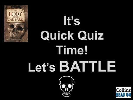 It's Quick Quiz Time! Let's BATTLE. Instructions  Hold your book above your head.  Your teacher will read the question aloud, then say, ' START! ' 