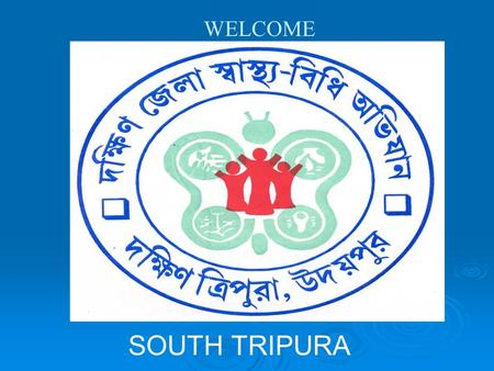 WELCOME SOUTH TRIPURA. TARGETS BPL APL SCHOOLS AW/BC Approved 1,05,779 114 Survey 1,00,858 43,586 597 1205 THE CAMPAIGN WAS LAUNCHED IN AUGUST 2002 BASE.