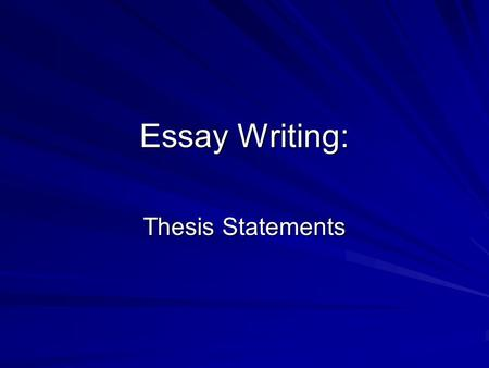 Essay Writing: Thesis Statements. What is a thesis statement? A thesis statement is a general sentence with a subject and an opinion (also called commentary.