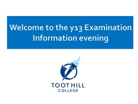 Welcome to the y13 Examination Information evening.
