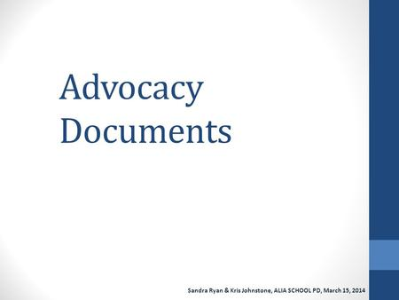 Advocacy Documents Sandra Ryan & Kris Johnstone, ALIA SCHOOL PD, March 15, 2014.
