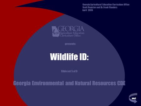 Next previous presents: Wildlife ID: Slide set 5 of 9 Georgia Environmental and Natural Resources CDE Georgia Agricultural Education Curriculum Office.
