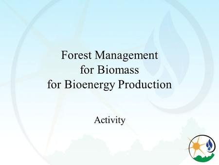 Forest Management for Biomass for Bioenergy Production Activity.