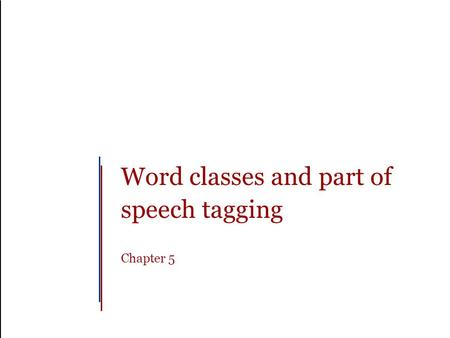 Word classes and part of speech tagging Chapter 5.