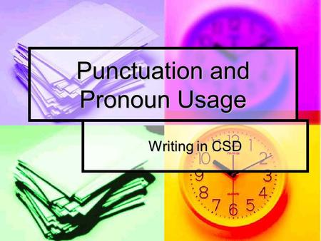 Punctuation and Pronoun Usage Writing in CSD. Use a comma: After introductory element After introductory element To set off nonessential elements To set.