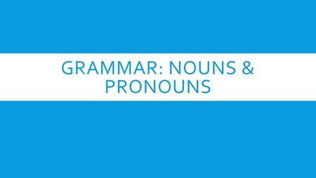 GRAMMAR: NOUNS & PRONOUNS. NOUNS  Names a person, place, thing, or idea.  Examples:  Person: Uncle Mike, neighbor, girls, Bob, swimmer, Ms. Yang, Captain.