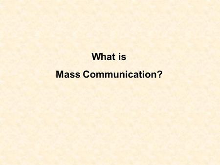 What is Mass Communication?. Medium? Media? Medium - singular Media - plural.