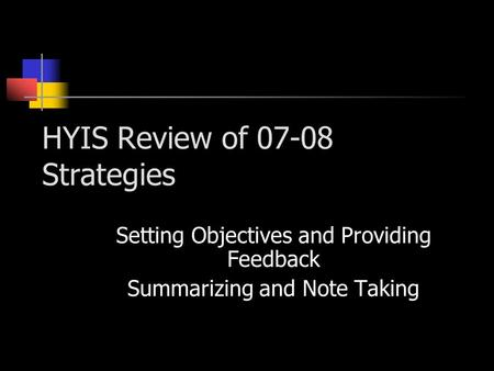 HYIS Review of 07-08 Strategies Setting Objectives and Providing Feedback Summarizing and Note Taking.