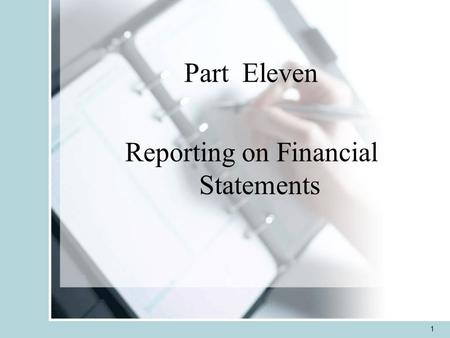 Part Eleven Reporting on Financial Statements 1. 2 Structure of Seminar 1.Standards of Reporting 2.Types of Audit Opinions 3.Other Reporting Considerations.