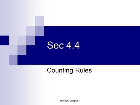 Sec 4.4 Counting Rules Bluman, Chapter 4 A Question to Ponder:  A box contains 3 red chips, 2 blue chips and 5 green chips. A chip is selected, replaced.