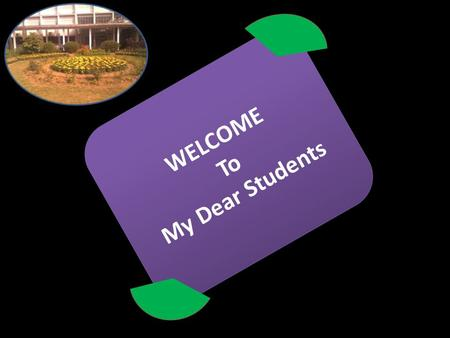WELCOME To My Dear Students WELCOME To My Dear Students.