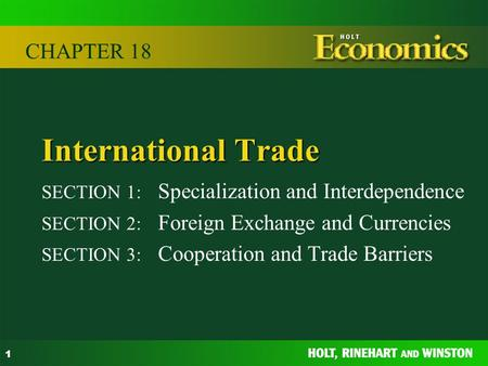 1 International Trade SECTION 1: Specialization and Interdependence SECTION 2: Foreign Exchange and Currencies SECTION 3: Cooperation and Trade Barriers.