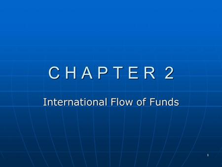 1 C H A P T E R 2 International Flow of Funds. 2 Chapter Overview A. Balance of Payments B. International Trade Flows C. International Trade Issues D.
