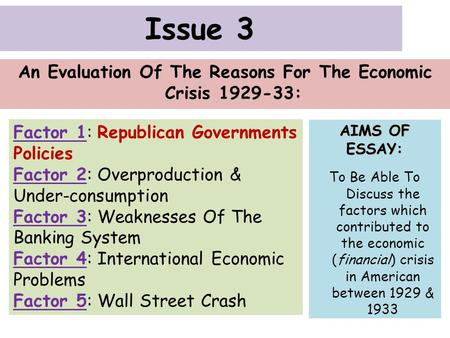 Issue 3 An Evaluation Of The Reasons For The Economic Crisis 1929-33: Factor 1: Republican Governments Policies Factor 2: Overproduction & Under-consumption.