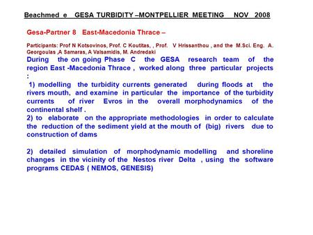 Gesa-Partner 8 East-Macedonia Thrace – Participants: Prof N Kotsovinos, Prof. C Koutitas,, Prof. V Hrissanthou, and the M.Sci. Eng. A. Georgoulas,A Samaras,