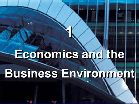 1 Economics and the Business Environment 1 Economics and the Business Environment.