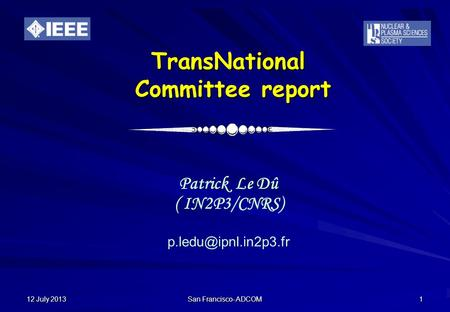 12 July 2013 San Francisco- ADCOM 1 TransNational Committee report Patrick Le Dû ( IN2P3/CNRS)