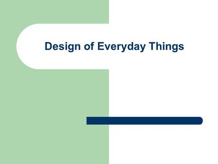 Design of Everyday Things. Agenda Questions? Project Part 1: Now what? Test review One last bit on prototyping Design of Everyday Things.