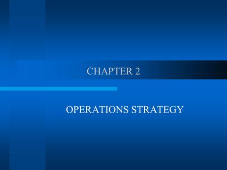 CHAPTER 2 OPERATIONS STRATEGY. Corporate strategy : goals core competencies environment responses new products/services global strategies Functional-area.