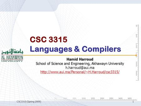 CSC3315 (Spring 2009)1 CSC 3315 Languages & Compilers Hamid Harroud School of Science and Engineering, Akhawayn University
