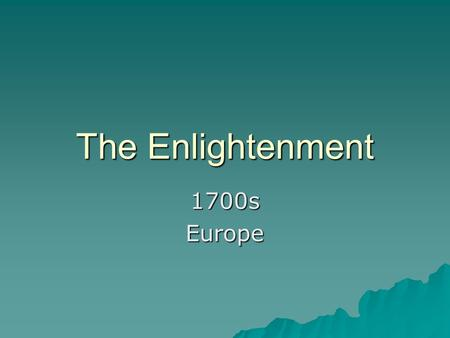 The Enlightenment 1700sEurope. Many changes in Europe  Less stable governments  Revolutions  Exploration  Colonization.