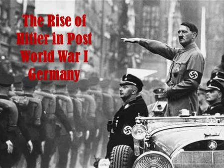 The Rise of Hitler in Post World War I Germany. Treaty of Versailles.