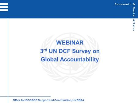 WEBINAR 3 rd UN DCF Survey on Global Accountability Office for ECOSOC Support and Coordination, UNDESA.
