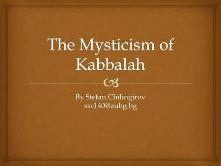 By Stefan Chilingirov  What does Kabbalah represent?  - non-individual, non- experimental divine truth - the name of a group of Jewish.