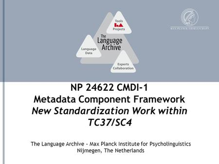 The Language Archive – Max Planck Institute for Psycholinguistics Nijmegen, The Netherlands NP 24622 CMDI-1 Metadata Component Framework New Standardization.