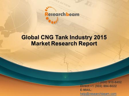 Global CNG Tank Industry 2015 Market Research Report Toll Free: +1 (800) 910-6452 Direct:+1 (503) 894-6022