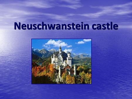 Neuschwanstein castle. The castle is one of the most beautiful and the most visited castles in Germany. Since then over 60 million people have visited.