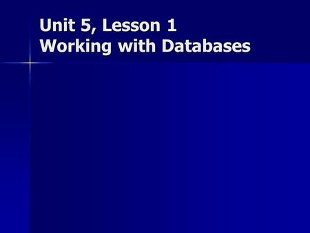Unit 5, Lesson 1 Working with Databases. Objectives Identify the parts of the Access screen. Identify the parts of the Access screen. Understand the purpose.