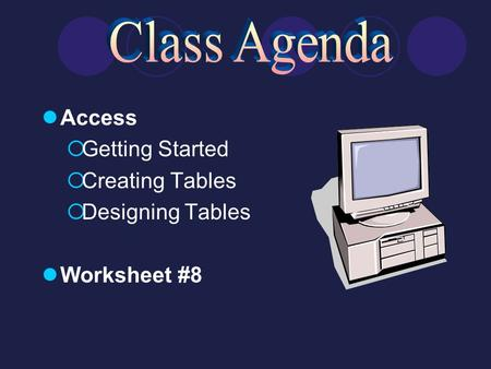 Access  Getting Started  Creating Tables  Designing Tables Worksheet #8.