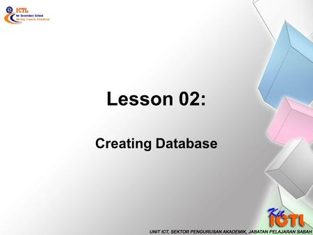 Lesson 02: Creating Database. Save database file Create table by using wizard Differentiate field, record and table Define primary key Insert data in.