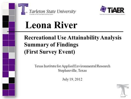 Leona River Recreational Use Attainability Analysis Summary of Findings (First Survey Event) Texas Institute for Applied Environmental Research Stephenville,