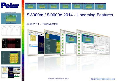 Si8000m / Si9000e 2014 - Upcoming Features June 2014 - Richard Attrill © Polar Instruments 2014.