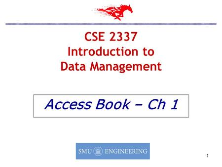 1 CSE 2337 Introduction to Data Management Access Book – Ch 1.