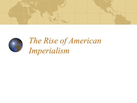 The Rise of American Imperialism. Imperialism – Defined The period at the end of the 19 th century when the United States extended its economic, political,