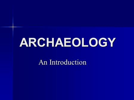 ARCHAEOLOGY An Introduction. What is archaeology? Turn to the person sitting beside you and discuss what you believe archaeology is. Turn to the person.