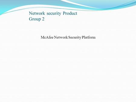 Network security Product Group 2 McAfee Network Security Platform.