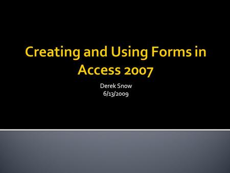 Derek Snow 6/13/2009.  What is Form?  Creating Forms  Form Views  Calculated Controls.