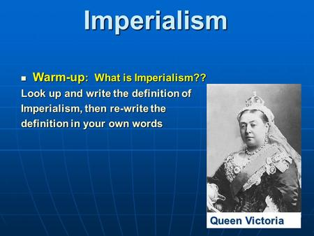 Imperialism Warm-up: What is Imperialism??