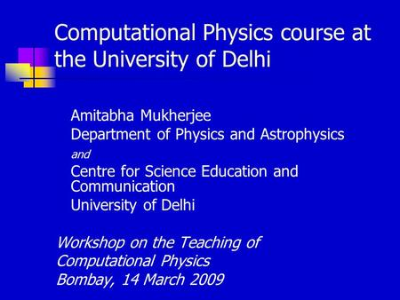 Computational Physics course at the University of Delhi Amitabha Mukherjee Department of Physics and Astrophysics and Centre for Science Education and.