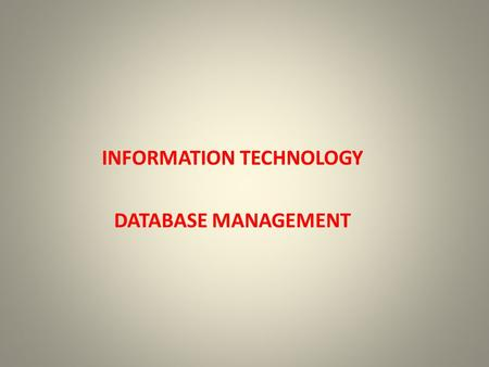 INFORMATION TECHNOLOGY DATABASE MANAGEMENT. Adding a new field 1Right click the table name and select design view 2Type the field information at the end.