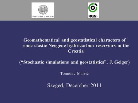 "Geomathematical and geostatistical characters of some clastic Neogene hydrocarbon reservoirs in the Croatia (""Stochastic simulations and geostatistics"","
