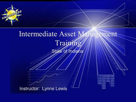Intermediate Asset Management Training State of Indiana Instructor: Lynne Lewis.