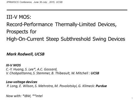 1 III-V MOS: Record-Performance Thermally-Limited Devices, Prospects for High-On-Current Steep Subthreshold Swing Devices Mark Rodwell, UCSB IPRM/ISCS.