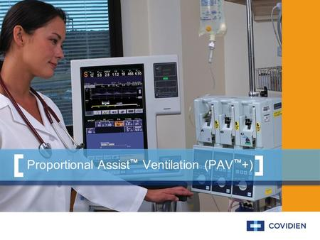 Proportional Assist ™ Ventilation (PAV ™ +). Objectives State the clinical description of PAV+. Understand how PAV+ determines WOB. Learn how PAV+ amplifies.
