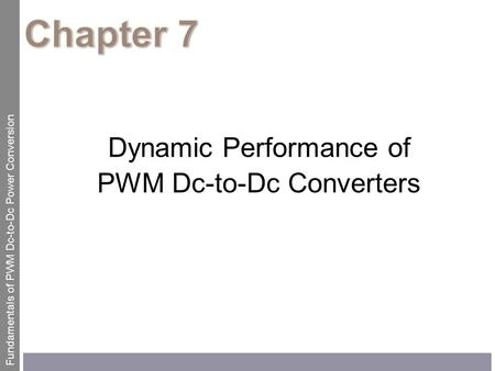 Fundamentals of PWM Dc-to-Dc Power Conversion Dynamic Performance of PWM Dc-to-Dc Converters.