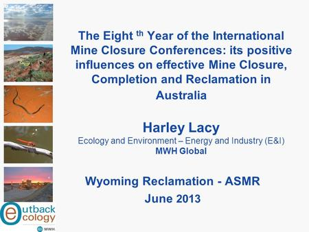 The Eight th Year of the International Mine Closure Conferences: its positive influences on effective Mine Closure, Completion and Reclamation in Australia.